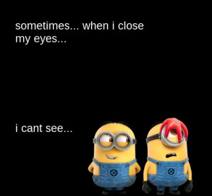 minion-quotes-when-i-close-my-eyes