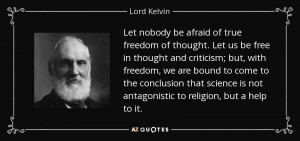... is not antagonistic to religion, but a help to it. - Lord Kelvin