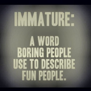 funny humor quotes sayings immature boring people describe fun