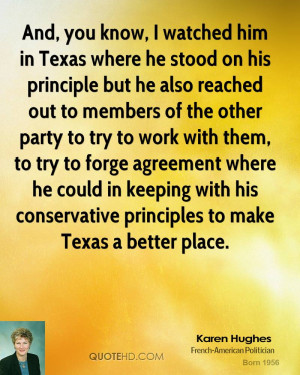 And, you know, I watched him in Texas where he stood on his principle ...