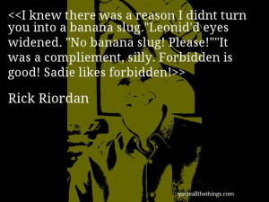 ... Forbidden is good! Sadie likes forbidden! #RickRiordan #quote #