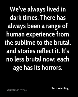 We've always lived in dark times. There has always been a range of ...
