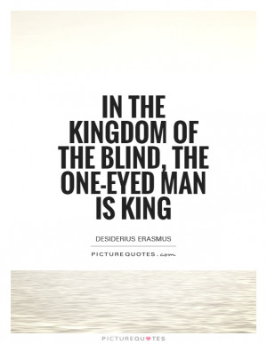 Eye Quotes Talent Quotes King Quotes Blind Quotes Desiderius Erasmus ...