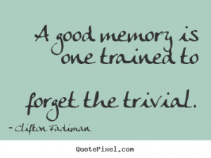 Quotes about inspirational - A good memory is one trained to ...