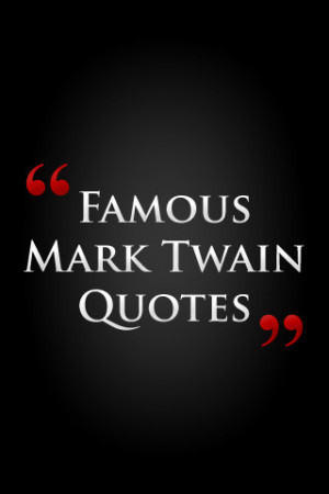 Tags : quotes , famous , mark twain quotes , famous mark twain