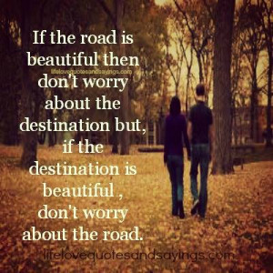 ... destination but , if the destination is beautiful , don't worry