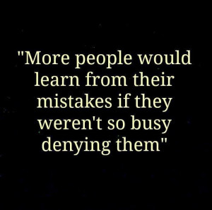 ... can admit mine, so that I can learn from them and move on