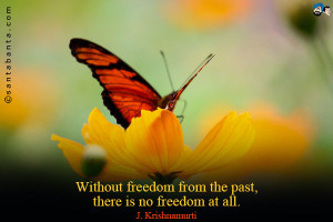 Without freedom from the past, there is no freedom at all.