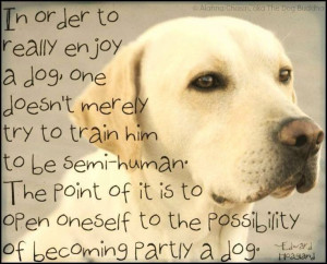 ... becoming partly a dog. ~Edward Hoagland - We should all be so lucky