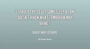quote-Robert-Mapplethorpe-i-should-try-to-get-some-sleep-143420_1.png