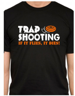 Front Only Design - Trap Shooting - If It Flies, It Dies! Black T ...