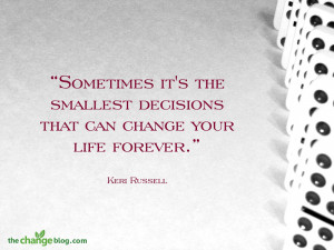 "... decisions that can change your life forever."" – Keri Russell"