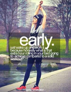 Morning Workout Motivation: Early. Just wake up and work it. Because ...