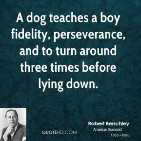 Robert Benchley - A dog teaches a boy fidelity, perseverance, and to ...