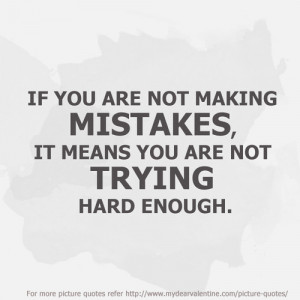 ... mistakes, it means you are not trying hard enough. - Sayings with