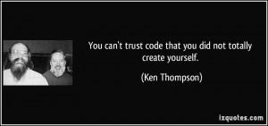You can't trust code that you did not totally create yourself. - Ken ...