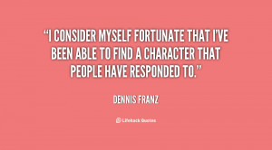 consider myself fortunate that I've been able to find a character ...