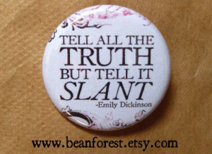 tell all the truth, but tell it slant (Emily Dickinson) - pinback ...