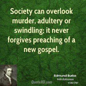 Society can overlook murder, adultery or swindling; it never forgives ...