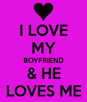 LOVE MY BOYFRIEND & HE LOVES ME