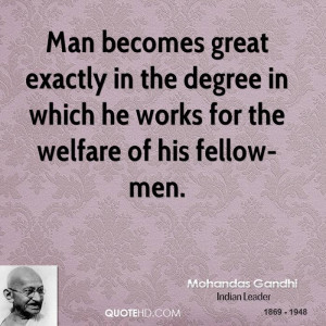 Man becomes great exactly in the degree in which he works for the ...