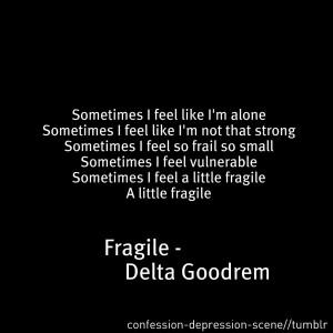 Fragile - Delta GoodremSometimes I feel like I'm alone Sometimes I ...