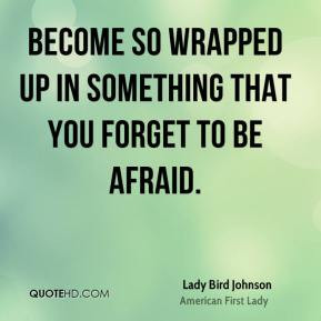 lady-bird-johnson-first-lady-quote-become-so-wrapped-up-in-something ...