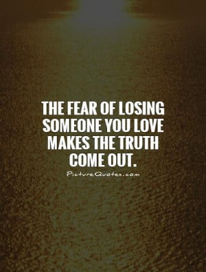 Truth Quotes Fear Quotes Losing Quotes Losing Love Quotes