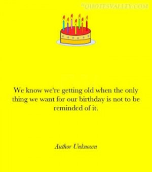 ... Know We're Getting Old When The Only Thing We Want For Our Birthday