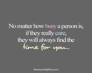 No matter how busy a person is, if they really care, they will always ...