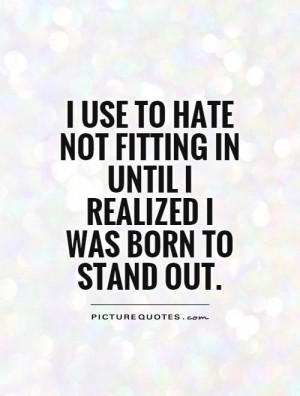 ... fitting in until I realized I was born to stand out Picture Quote #1