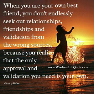 The only approval & validation you need is your own