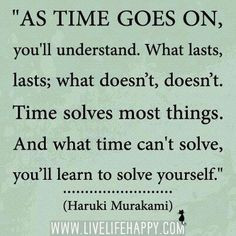 what time doesn't solve, you'll learn to solve yourself More