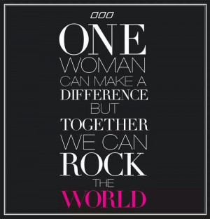 One woman can make a difference but together we can rock ...   Quotes