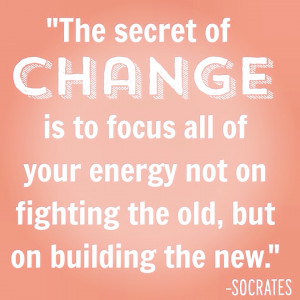 inspirational quotes change the secret to change is to focus all of ...