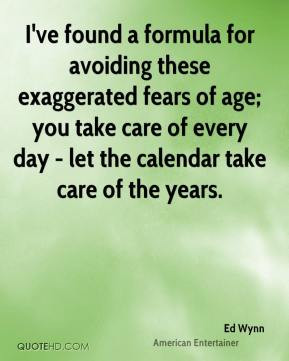 Ed Wynn - I've found a formula for avoiding these exaggerated fears of ...