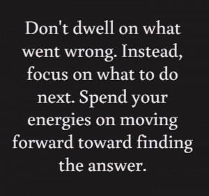 Don't dwell..