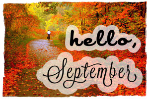 HELLO, SEPTEMBER...FINALLY.