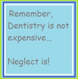 dental sayings quotes remember dentistry is not expensive neglect is