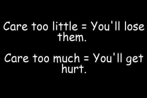 care too little you ll lose them care too much you ll get hurt