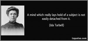 Lays Hold Of A Subject Is Not Easily Detached From It Ida Tarbell