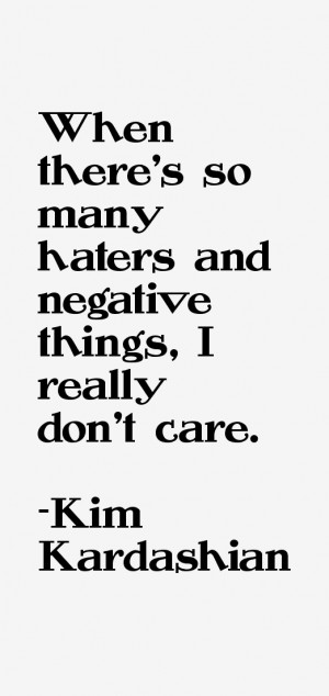 When there's so many haters and negative things, I really don't care ...