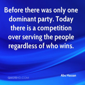 ... dominant party. Today there is a competition over serving the people
