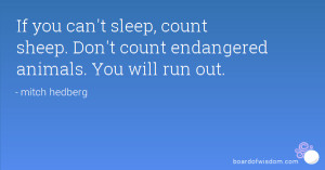 ... sleep, count sheep. Don't count endangered animals. You will run out