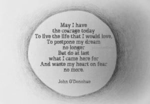 And waste my heart on fear no more. John O'Donohue blessing, Irish ...