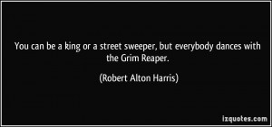 ... , but everybody dances with the Grim Reaper. - Robert Alton Harris