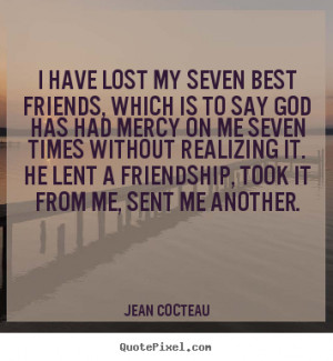 Quotes About Losing Your Best Friend i have lost my seven best