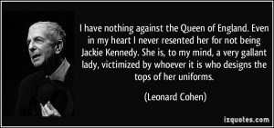 ... by whoever it is who designs the tops of her uniforms. - Leonard Cohen