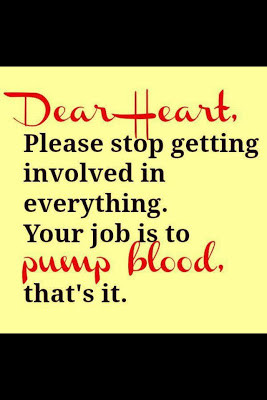 Dear heart, Please stop getting involved in everything.Your job is to ...
