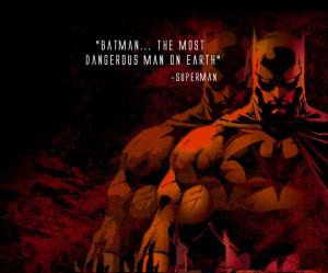 Batman...The most dangerous man on Earth.- Superman